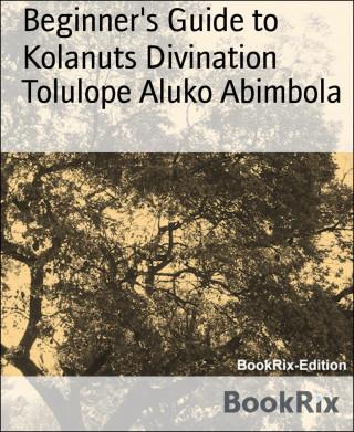 Tolulope Aluko Abimbola: Beginner's Guide to Kolanuts Divination