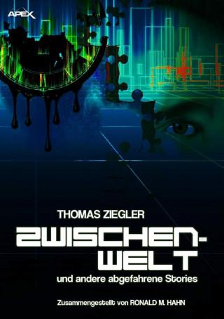 Thomas Ziegler: ZWISCHENWELT UND ANDERE ABGEFAHRENE STORIES