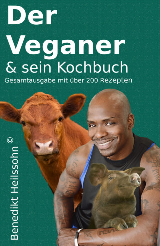 Benedikt Heilssohn: Der Veganer und sein Kochbuch