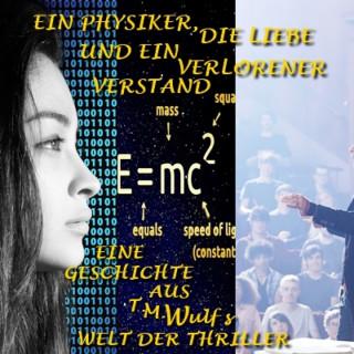 T. M. Wulf: Ein Physiker, die Liebe und ein verlorener Verstand