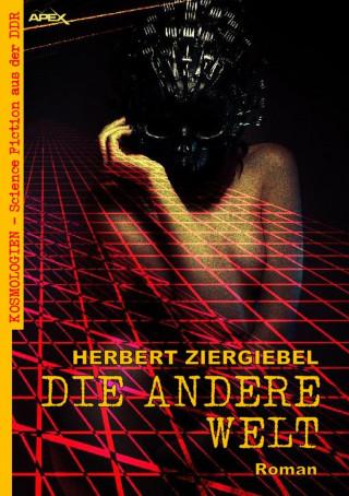 Herbert Ziergiebel: DIE ANDERE WELT