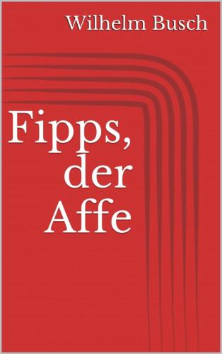 Wilhelm Busch: Fipps, der Affe
