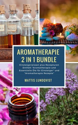 Mattis Lundqvist: Aromatherapie 2 in 1 Bundle - Einsteigerwissen plus Rezepturen
