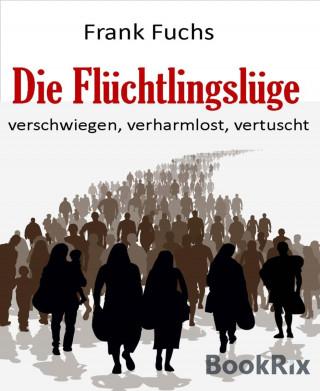 Frank Fuchs: Die Flüchtlingslüge