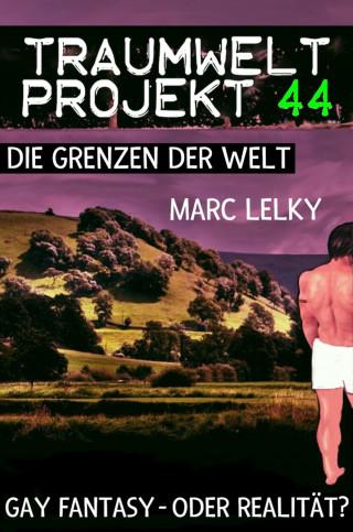 Marc Lelky: Traumwelt-Projekt 44 – Die Grenzen der Welt