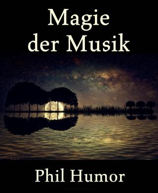 Phil Humor: Magie der Musik