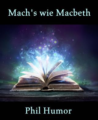 Phil Humor: Mach's wie Macbeth