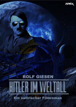 Rolf Giesen: HITLER IM WELTALL