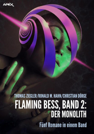 Thomas Ziegler, Ronald M. Hahn, Christian Dörge: FLAMING BESS, Band 2: DER MONOLITH