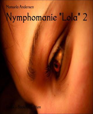 """Manuela Andersen: Nymphomanie """"Lola"""" 2"""