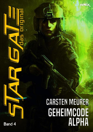 Carsten Meurer: STAR GATE - DAS ORIGINAL, Band 4: GEHEIMCODE ALPHA