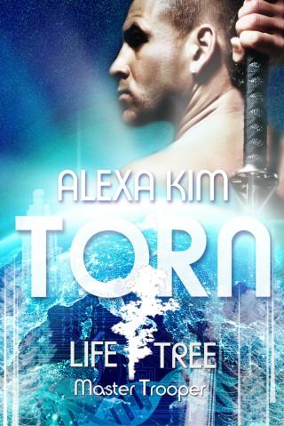 Alexa Kim: Torn (Life Tree - Master Trooper) Book 1