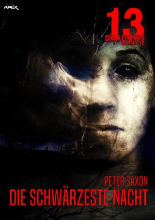 Peter Saxon: 13 SHADOWS, Band 12: DIE SCHWÄRZESTE NACHT