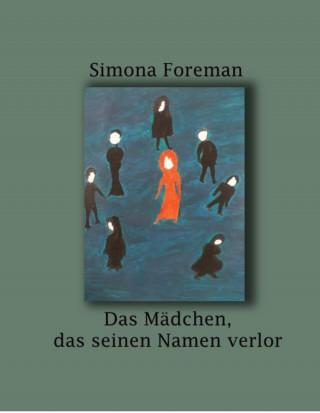 Simona Foreman: Das Mädchen das seinen Namen verlor
