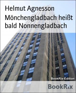 Helmut Agnesson: Mönchengladbach heißt bald Nonnengladbach
