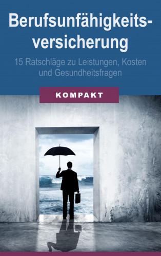 Angelika Schmid: Berufsunfähigkeitsversicherung - 15 Ratschläge zu Leistungen, Kosten & Gesundheitsfragen