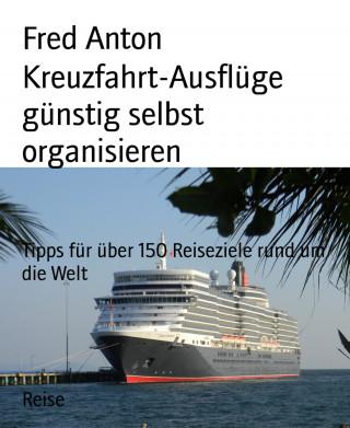 Fred Anton: Kreuzfahrt-Ausflüge günstig selbst organisieren