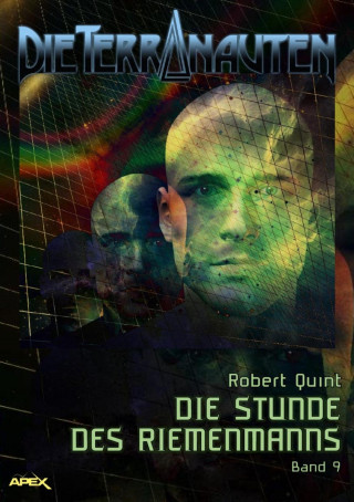 Robert Quint: DIE TERRANAUTEN, Band 9: DIE STUNDE DES RIEMENMANNS