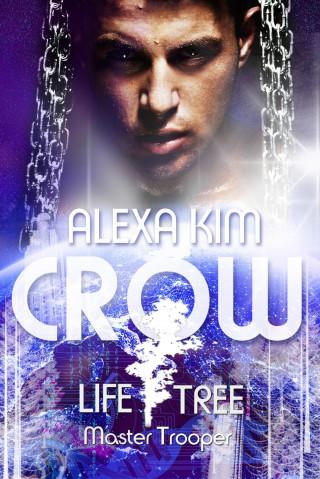Alexa Kim: Crow (Life Tree - Master Trooper) Book 2