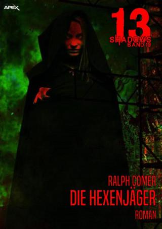 Ralph Comer: 13 SHADOWS, Band 19: DIE HEXENJÄGER