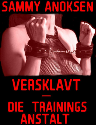 Sammy Anoksen: Versklavt - Die Trainingsanstalt