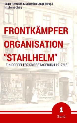 "Edgar Rentzsch, Sebastian Lange (Hrsg.): Frontkämpfer Organisation ""Stahlhelm"" - Band 1"