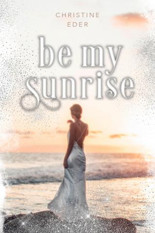 Christine Eder: Be my Sunrise