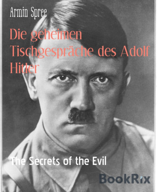 Armin Spree: Die geheimen Tischgespräche des Adolf Hitler
