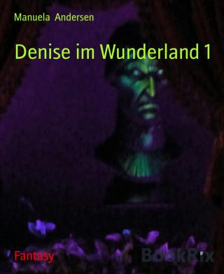 Manuela Andersen: Denise im Wunderland 1