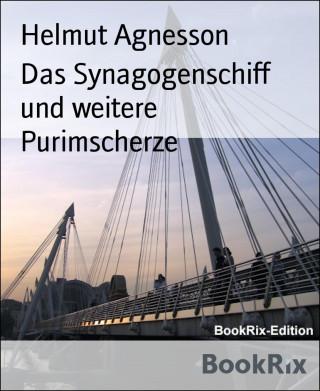 Helmut Agnesson: Das Synagogenschiff und weitere Purimscherze