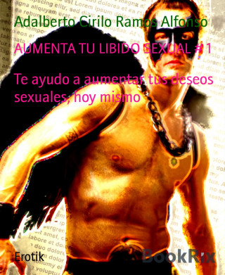 Adalberto Cirilo Ramos Alfonso: AUMENTA TU LIBIDO SEXUAL # 1