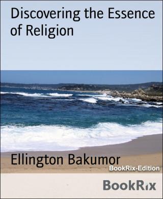 Ellington Bakumor: Discovering the Essence of Religion