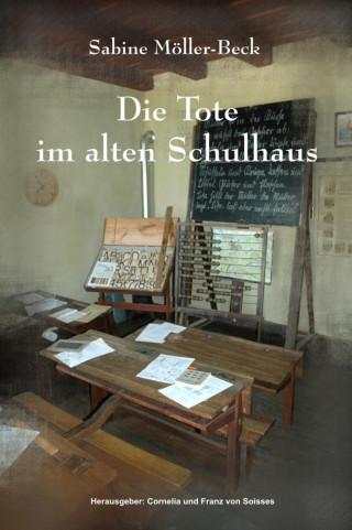 Sabine Möller-Beck, Cornelia von Soisses, Franz von Soisses: Die Tote im alten Schulhaus