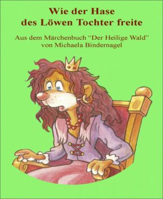Michaela Bindernagel: Wie der schlaue Hase des Löwen Tochter freite