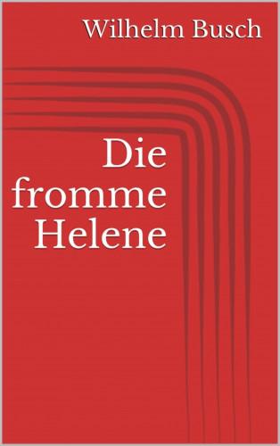 Wilhelm Busch: Die fromme Helene