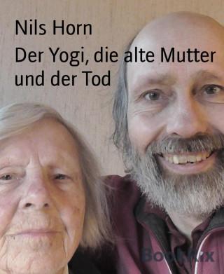 Nils Horn: Der Yogi, die alte Mutter und der Tod