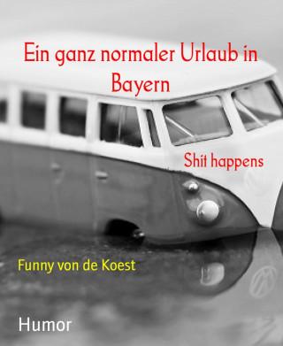 Funny von de Koest: Ein ganz normaler Urlaub in Bayern
