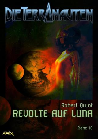 Robert Quint: DIE TERRANAUTEN, Band 10: REVOLTE AUF LUNA