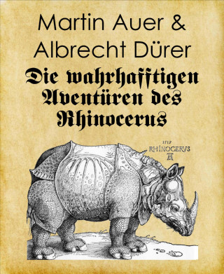 Martin Auer, Albrecht Dürer: Die wahrhafftigen Aventüren des Rhinocerus