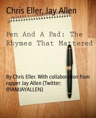 Chris Eller, Jay Allen: Pen And A Pad: The Rhymes That Mattered