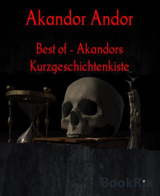 Akandor Andor: Best of - Akandors Kurzgeschichtenkiste