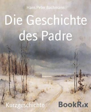 Hans Peter Bachmann: Die Geschichte des Padre