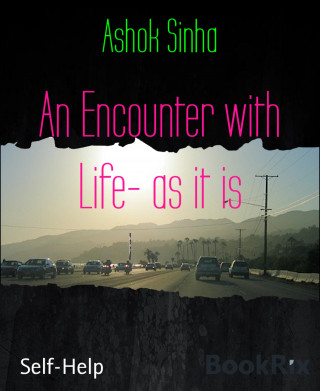 Ashok Sinha: An Encounter with Life- as it is