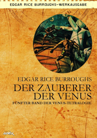 Edgar Rice Burroughs: DER ZAUBERER DER VENUS - Fünfter Roman der VENUS-Tetralogie