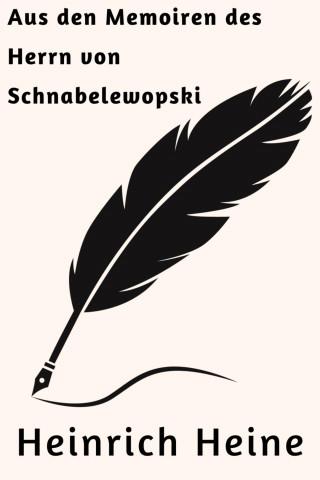 Heinrich Heine: Aus den Memoiren des Herrn von Schnabelewopski