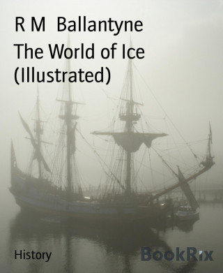 R M Ballantyne: The World of Ice (Illustrated)