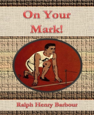Ralph Henry Barbour: On Your Mark!