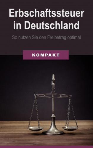 Angelika Schmid: Erbschaftssteuer in Deutschland - So nutzen Sie den Freibetrag optimal