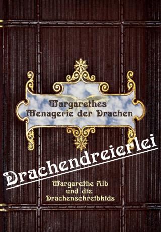 Margarethe Alb: Drachendreierlei