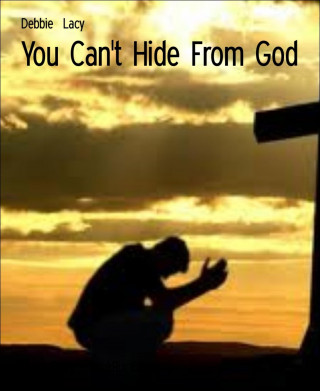 Debbie Lacy: You Can't Hide From God